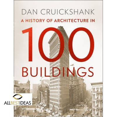 History Of Architecture In 100 Buildings - Dan Cruickshank